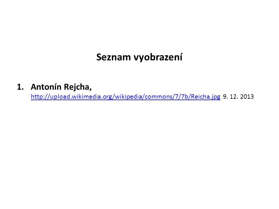 Seznam vyobrazení 1.Antonín Rejcha, http://upload.wikimedia.org/wikipedia/commons/7/7b/Reicha.jpg 9.
