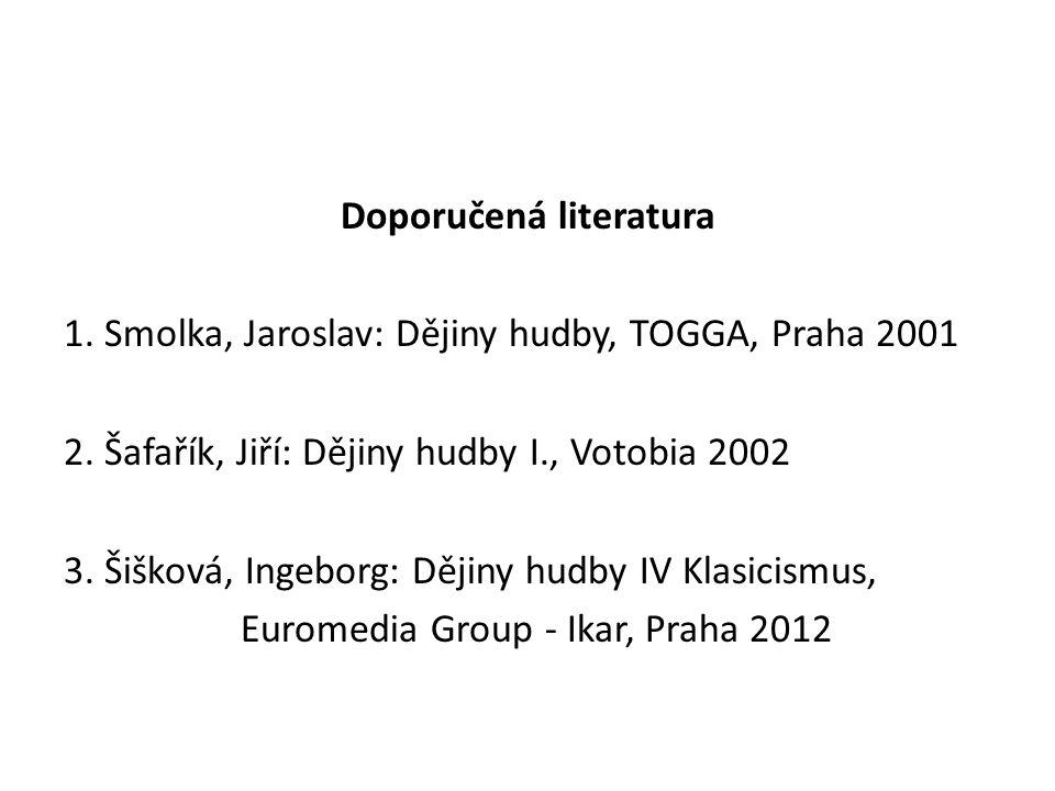 Doporučená literatura 1. Smolka, Jaroslav: Dějiny hudby, TOGGA, Praha 2001 2. Šafařík, Jiří: Dějiny hudby I., Votobia 2002 3. Šišková, Ingeborg: Dějin