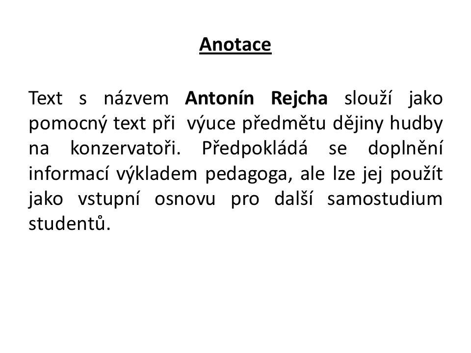 Anotace Text s názvem Antonín Rejcha slouží jako pomocný text při výuce předmětu dějiny hudby na konzervatoři.