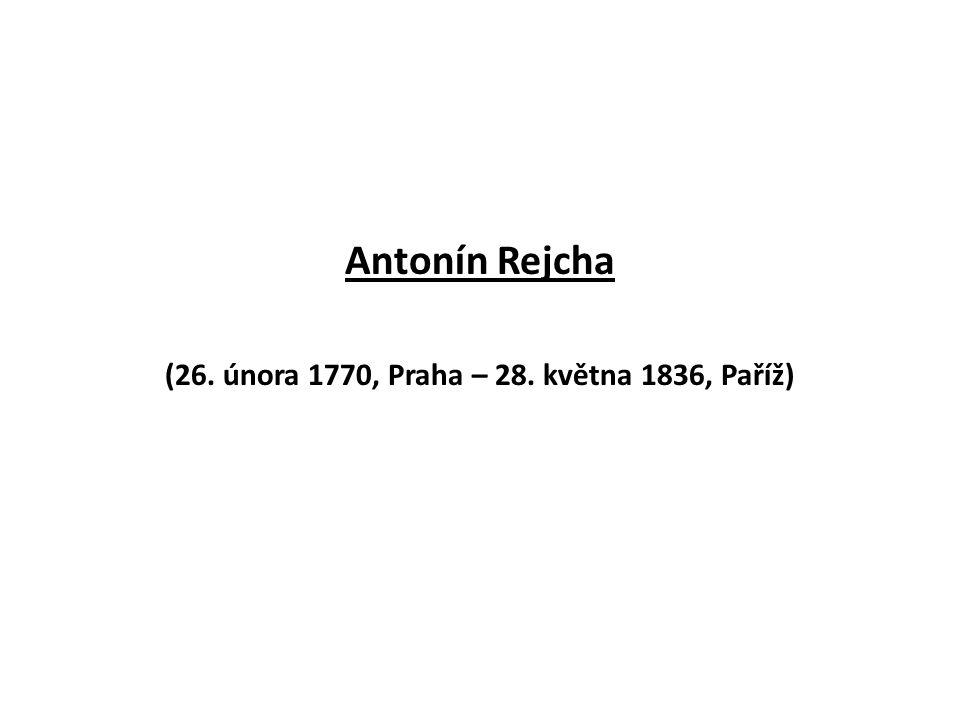 Antonín Rejcha (26. února 1770, Praha – 28. května 1836, Paříž)