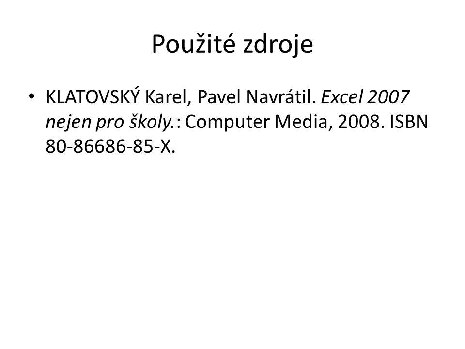 Použité zdroje KLATOVSKÝ Karel, Pavel Navrátil. Excel 2007 nejen pro školy.: Computer Media, 2008.