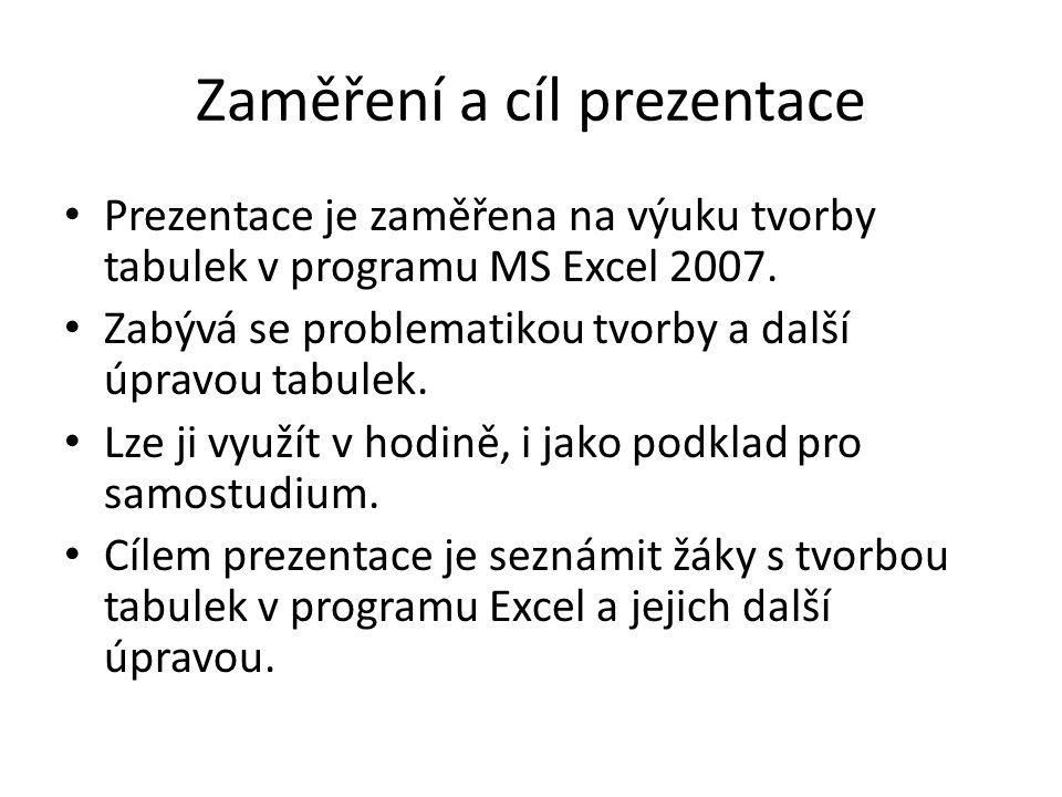 Zaměření a cíl prezentace Prezentace je zaměřena na výuku tvorby tabulek v programu MS Excel 2007.