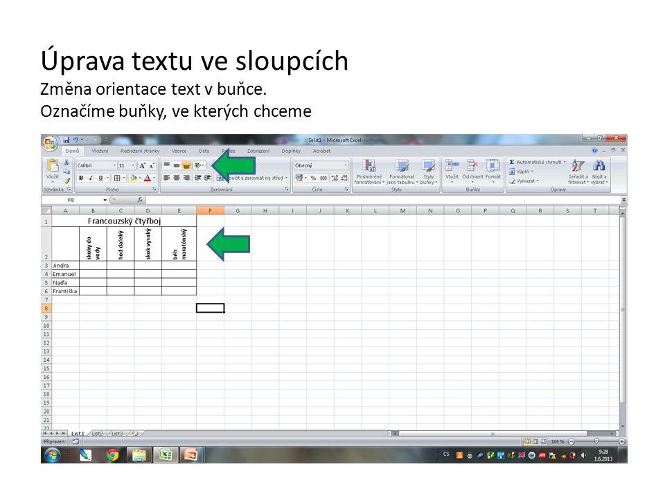 Úprava textu ve sloupcích Změna orientace text v buňce. Označíme buňky, ve kterých chceme