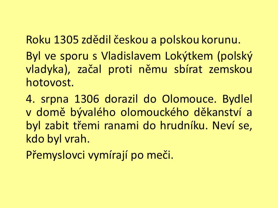 Roku 1305 zdědil českou a polskou korunu.