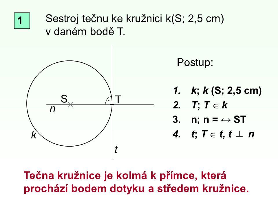 S T t k. Tečna kružnice je kolmá k přímce, která prochází bodem dotyku a středem kružnice. Postup: Sestroj tečnu ke kružnici k(S; 2,5 cm) v daném bodě
