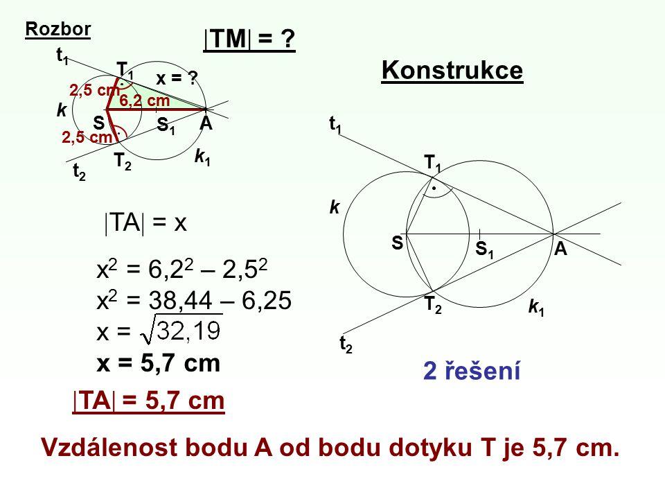 T1T1 A S k S1S1 T2T2 t2t2 t1t1 k1k1 T1T1 AS k 6,2 cm S1S1 T2T2 t2t2 t1t1 2,5 cm k1k1 Rozbor Konstrukce  TM  = ? x 2 = 6,2 2 – 2,5 2 x 2 = 38,44 – 6,