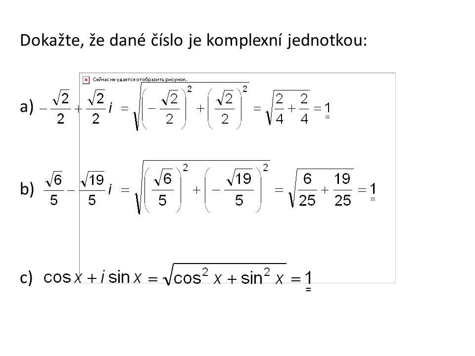Dokažte, že dané číslo je komplexní jednotkou: a) b) c)