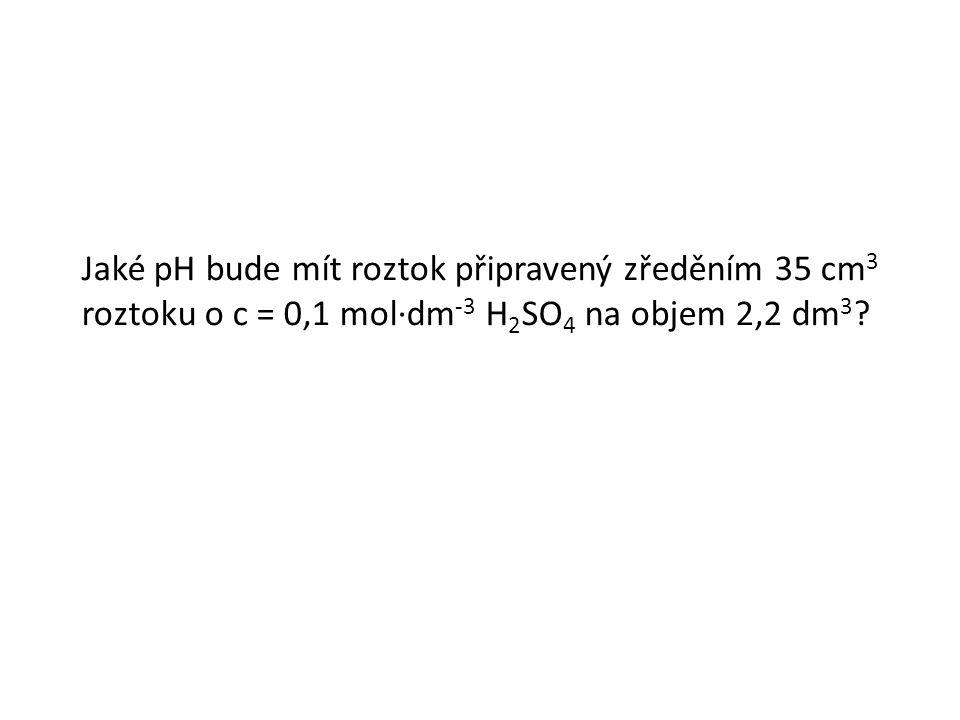 Jaké pH bude mít roztok připravený zředěním 35 cm 3 roztoku o c = 0,1 mol∙dm -3 H 2 SO 4 na objem 2,2 dm 3