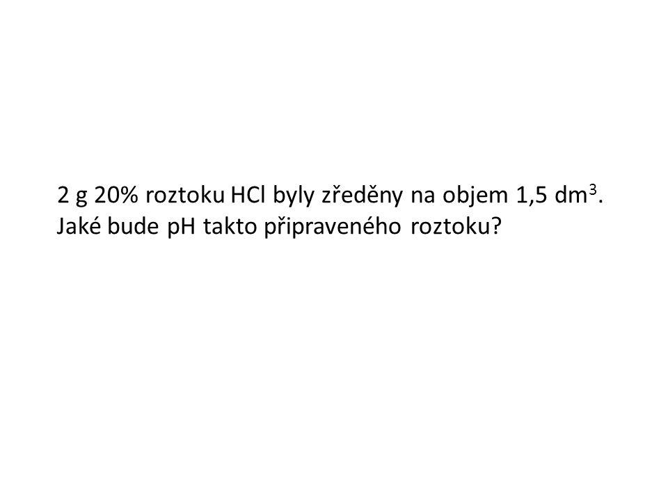 2 g 20% roztoku HCl byly zředěny na objem 1,5 dm 3. Jaké bude pH takto připraveného roztoku?