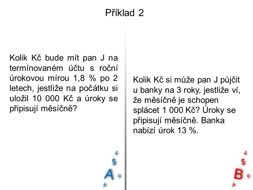 Příklad 3 Jak velkou splátku musí splatit pan K, půjčila-li si 300 000 Kč na tři roky s roční úrokovou mírou 6,7 %.