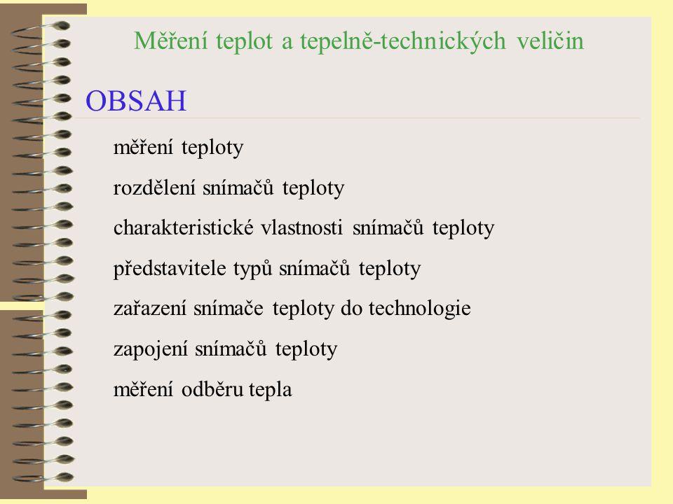 Měření teplot a tepelně-technických veličin OBSAH měření teploty rozdělení snímačů teploty charakteristické vlastnosti snímačů teploty představitele typů snímačů teploty zařazení snímače teploty do technologie zapojení snímačů teploty měření odběru tepla