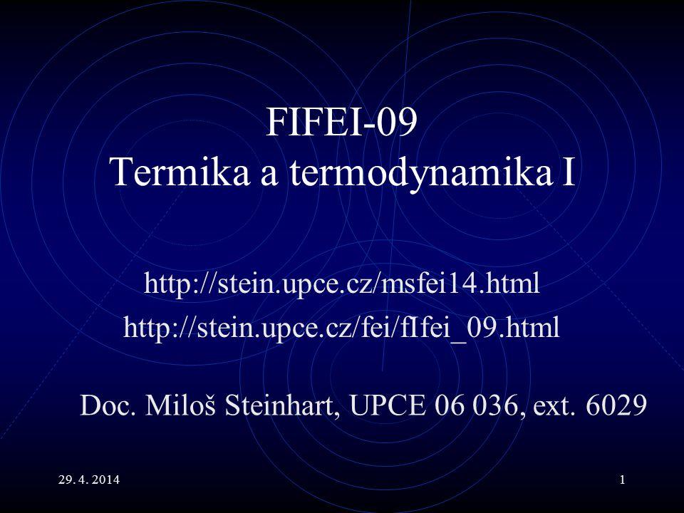 29. 4. 20141 FIFEI-09 Termika a termodynamika I http://stein.upce.cz/msfei14.html http://stein.upce.cz/fei/fIfei_09.html Doc. Miloš Steinhart, UPCE 06