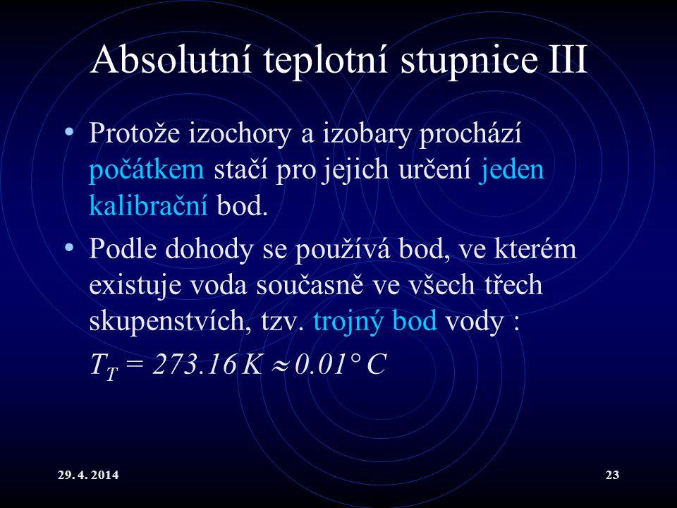 29. 4. 201423 Absolutní teplotní stupnice III Protože izochory a izobary prochází počátkem stačí pro jejich určení jeden kalibrační bod. Podle dohody