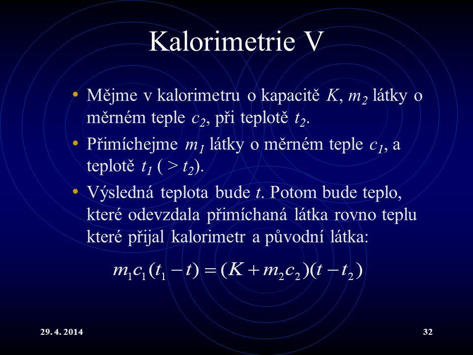 29. 4. 201432 Kalorimetrie V Mějme v kalorimetru o kapacitě K, m 2 látky o měrném teple c 2, při teplotě t 2. Přimíchejme m 1 látky o měrném teple c 1