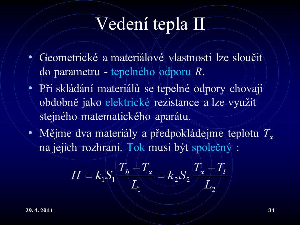 29. 4. 201434 Vedení tepla II Geometrické a materiálové vlastnosti lze sloučit do parametru - tepelného odporu R. Při skládání materiálů se tepelné od