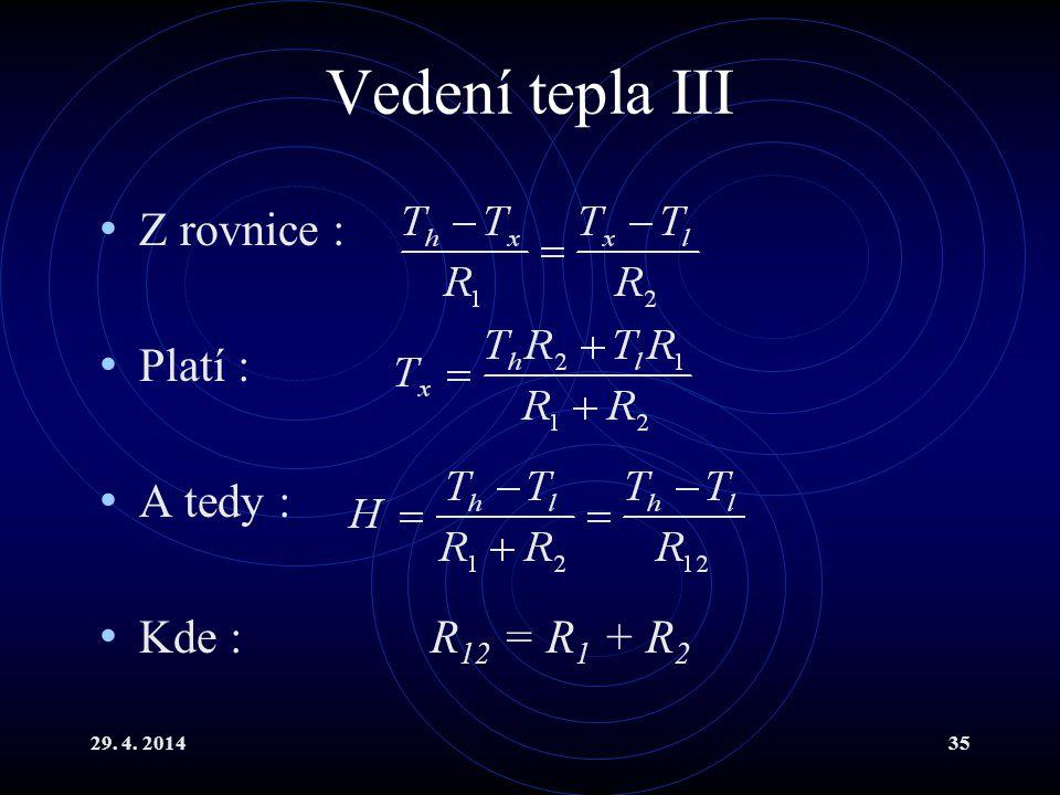 29. 4. 201435 Vedení tepla III Z rovnice : Platí : A tedy : Kde : R 12 = R 1 + R 2