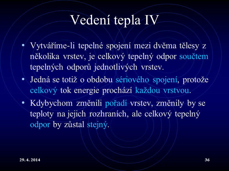 29. 4. 201436 Vedení tepla IV Vytváříme-li tepelné spojení mezi dvěma tělesy z několika vrstev, je celkový tepelný odpor součtem tepelných odporů jedn