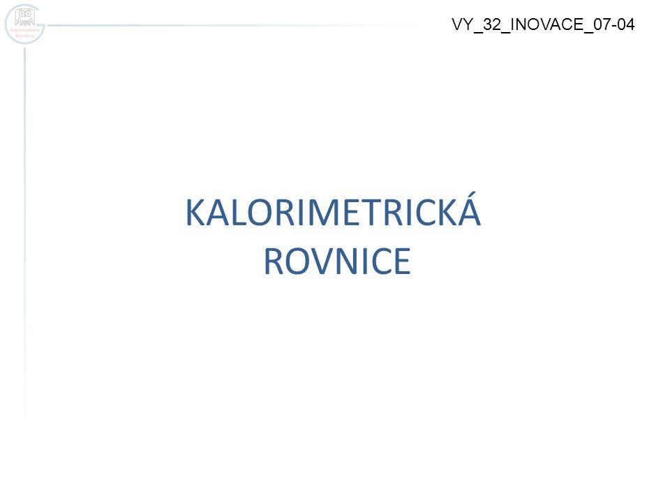 KALORIMETRICKÁ ROVNICE VY_32_INOVACE_07-04