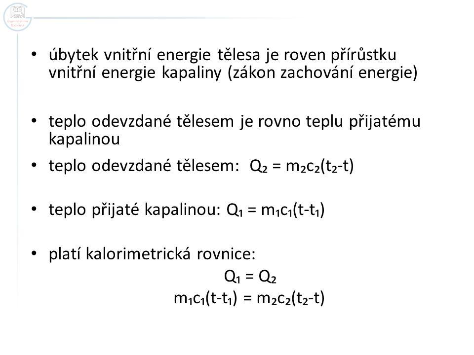 úbytek vnitřní energie tělesa je roven přírůstku vnitřní energie kapaliny (zákon zachování energie) teplo odevzdané tělesem je rovno teplu přijatému k