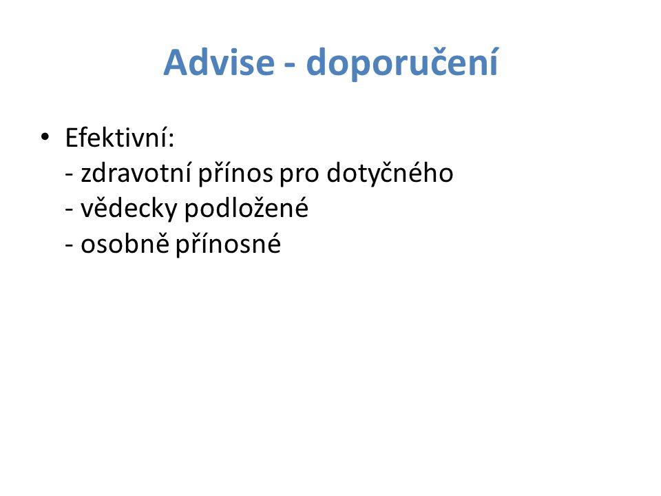 Advise - doporučení Efektivní: - zdravotní přínos pro dotyčného - vědecky podložené - osobně přínosné