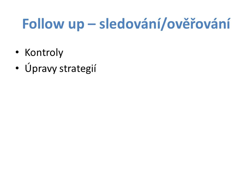 Follow up – sledování/ověřování Kontroly Úpravy strategií