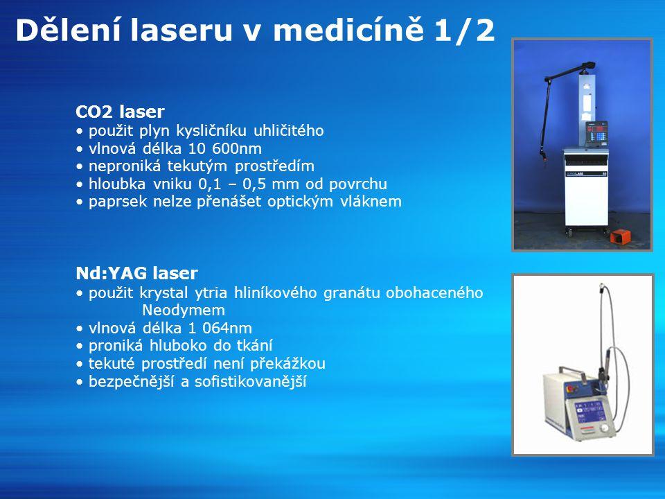 Dělení laseru v medicíně 2/2 Lasery neinvazivní – biostimulační určeny pro: kosmetičky, zdravotní sestry účinek: paprsek stimuluje buňku k tomu, aby fungovala, jak má, takže v tkáni nic neničí v žádném případě nebolí.