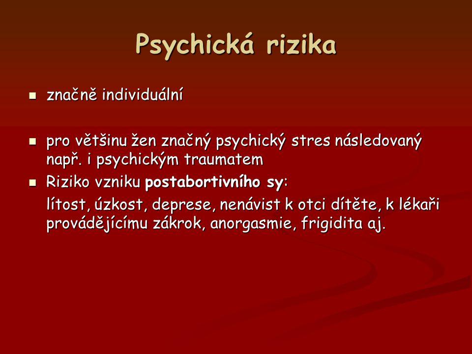 Psychická rizika značně individuální značně individuální pro většinu žen značný psychický stres následovaný např. i psychickým traumatem pro většinu ž