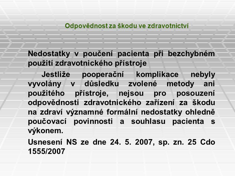 Odpovědnost za škodu ve zdravotnictví Nedostatky v poučení pacienta při bezchybném použití zdravotnického přístroje Jestliže pooperační komplikace neb