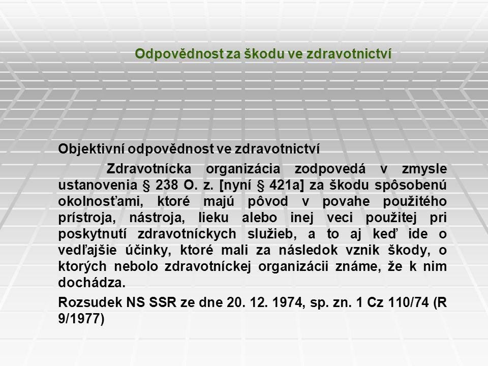 Odpovědnost za škodu ve zdravotnictví Objektivní odpovědnost ve zdravotnictví Zdravotnícka organizácia zodpovedá v zmysle ustanovenia § 238 O. z. [nyn