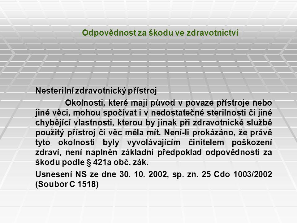 Odpovědnost za škodu ve zdravotnictví Nesterilní zdravotnický přístroj Okolnosti, které mají původ v povaze přístroje nebo jiné věci, mohou spočívat i