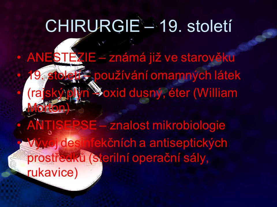 CHIRURGIE – 19. století ANESTEZIE – známá již ve starověku 19. století – používání omamných látek (rajský plyn – oxid dusný, éter (William Morton) ANT