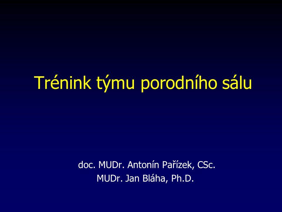 Trénink týmu porodního sálu doc. MUDr. Antonín Pařízek, CSc. MUDr. Jan Bláha, Ph.D.
