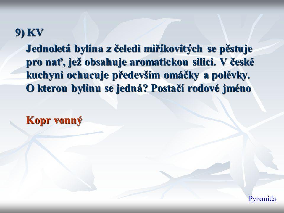 9) KV Jednoletá bylina z čeledi miříkovitých se pěstuje pro nať, jež obsahuje aromatickou silici. V české kuchyni ochucuje především omáčky a polévky.