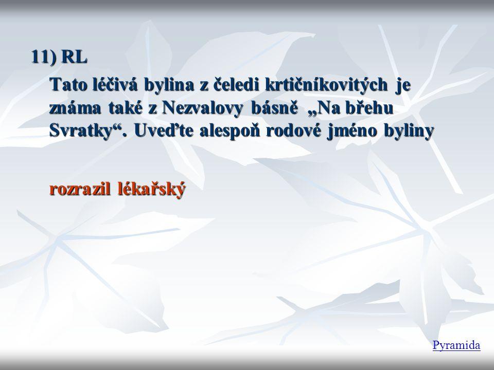 """11) RL Tato léčivá bylina z čeledi krtičníkovitých je známa také z Nezvalovy básně """"Na břehu Svratky ."""