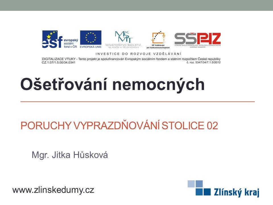 PORUCHY VYPRAZDŇOVÁNÍ STOLICE 02 Mgr. Jitka Hůsková Ošetřování nemocných www.zlinskedumy.cz