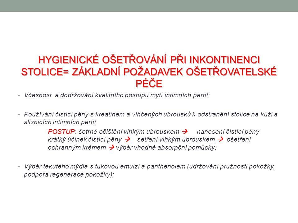 HYGIENICKÉ OŠETŘOVÁNÍ PŘI INKONTINENCI STOLICE= ZÁKLADNÍ POŽADAVEK OŠETŘOVATELSKÉ PÉČE Včasnost a dodržování kvalitního postupu mytí intimních partií;