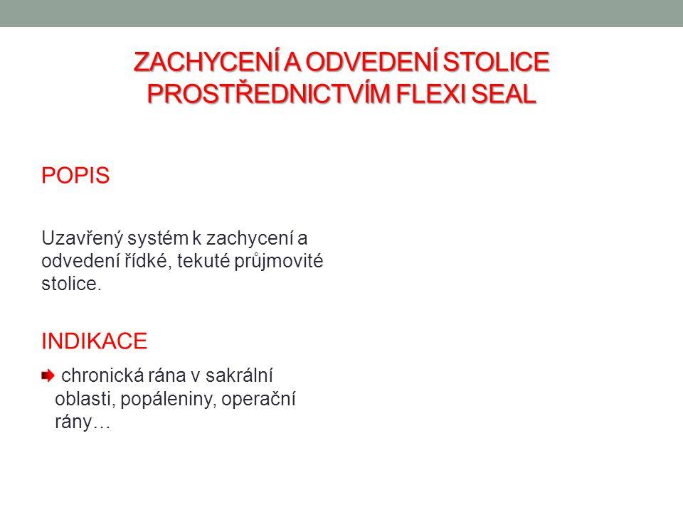 ZACHYCENÍ A ODVEDENÍ STOLICE PROSTŘEDNICTVÍM FLEXI SEAL POPIS Uzavřený systém k zachycení a odvedení řídké, tekuté průjmovité stolice. INDIKACE chroni