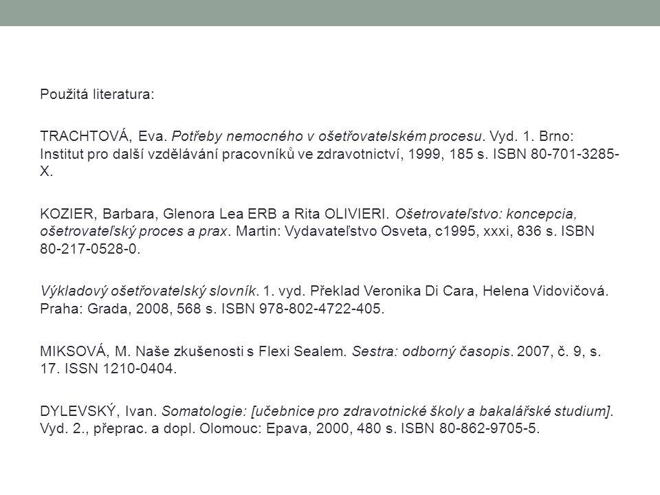 Použitá literatura: TRACHTOVÁ, Eva. Potřeby nemocného v ošetřovatelském procesu. Vyd. 1. Brno: Institut pro další vzdělávání pracovníků ve zdravotnict