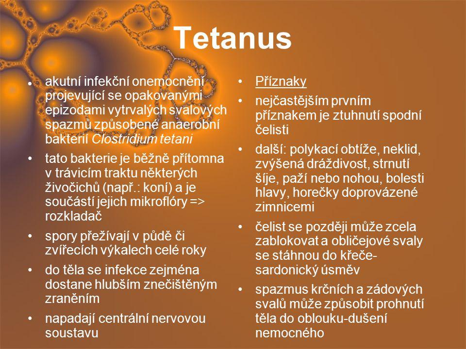 Tetanus akutní infekční onemocnění projevující se opakovanými epizodami vytrvalých svalových spazmů způsobené anaerobní bakterií Clostridium tetani ta