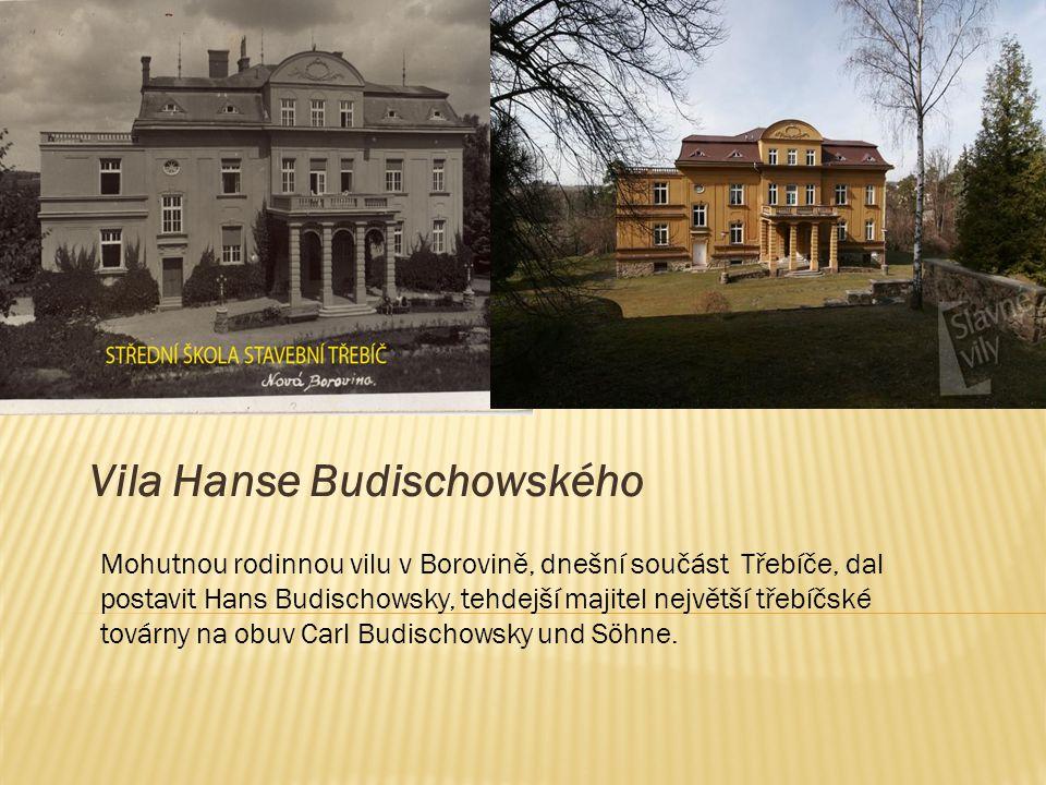 Vila Hanse Budischowského Mohutnou rodinnou vilu v Borovině, dnešní součást Třebíče, dal postavit Hans Budischowsky, tehdejší majitel největší třebíčské továrny na obuv Carl Budischowsky und Söhne.