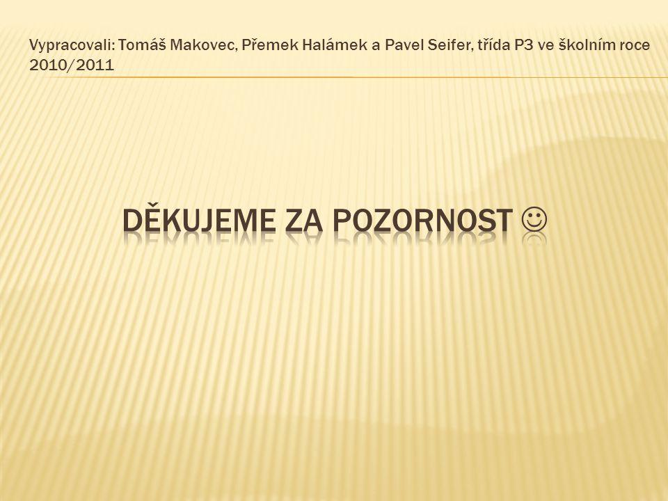 Vypracovali: Tomáš Makovec, Přemek Halámek a Pavel Seifer, třída P3 ve školním roce 2010/2011