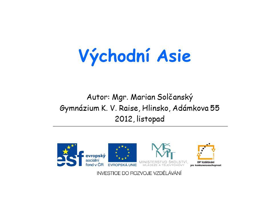 Východní Asie Autor: Mgr. Marian Solčanský Gymnázium K. V. Raise, Hlinsko, Adámkova 55 2012, listopad