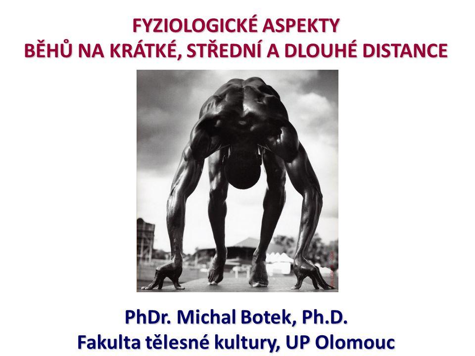 FYZIOLOGICKÉ ASPEKTY BĚHŮ NA KRÁTKÉ, STŘEDNÍ A DLOUHÉ DISTANCE PhDr. Michal Botek, Ph.D. Fakulta tělesné kultury, UP Olomouc