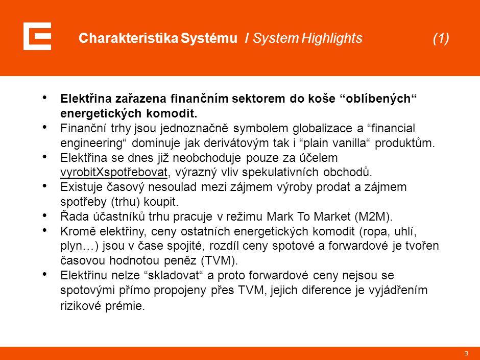 """3 Charakteristika Systému / System Highlights (1) Elektřina zařazena finančním sektorem do koše """"oblíbených"""" energetických komodit. Finanční trhy jsou"""