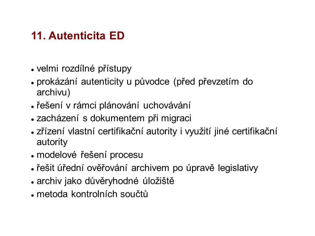 11. Autenticita ED velmi rozdílné přístupy prokázání autenticity u původce (před převzetím do archivu) řešení v rámci plánování uchovávání zacházení s