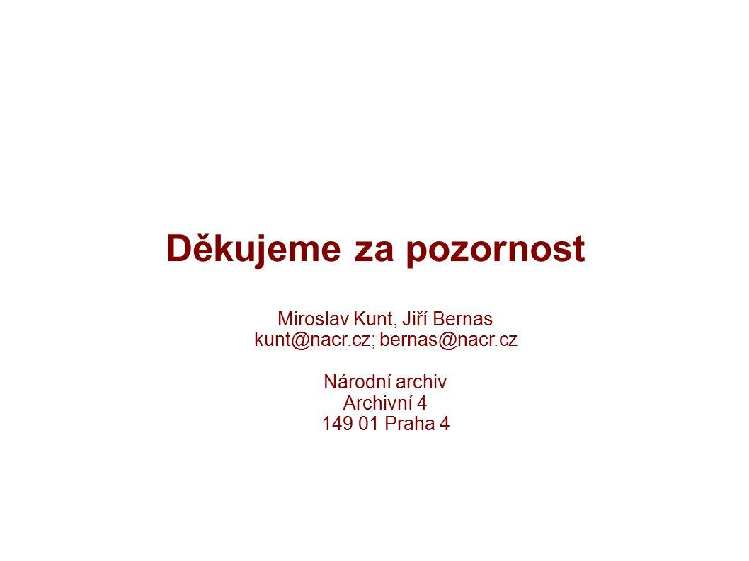 Děkujeme za pozornost Miroslav Kunt, Jiří Bernas kunt@nacr.cz; bernas@nacr.cz Národní archiv Archivní 4 149 01 Praha 4