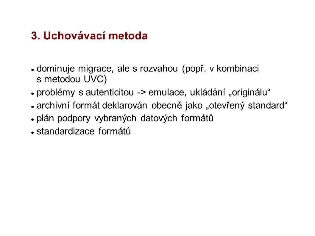 """3. Uchovávací metoda dominuje migrace, ale s rozvahou (popř. v kombinaci s metodou UVC) problémy s autenticitou -> emulace, ukládání """"originálu"""" archi"""