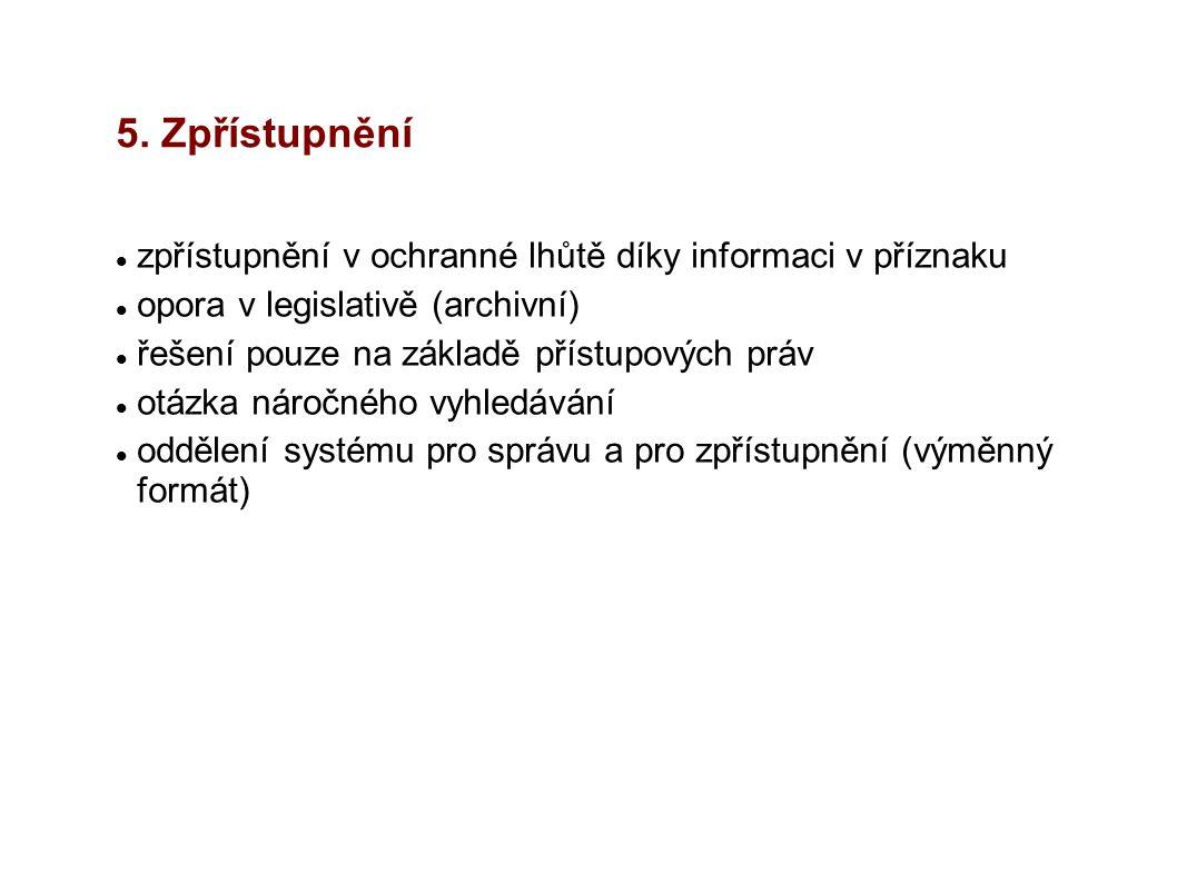 5. Zpřístupnění zpřístupnění v ochranné lhůtě díky informaci v příznaku opora v legislativě (archivní) řešení pouze na základě přístupových práv otázk