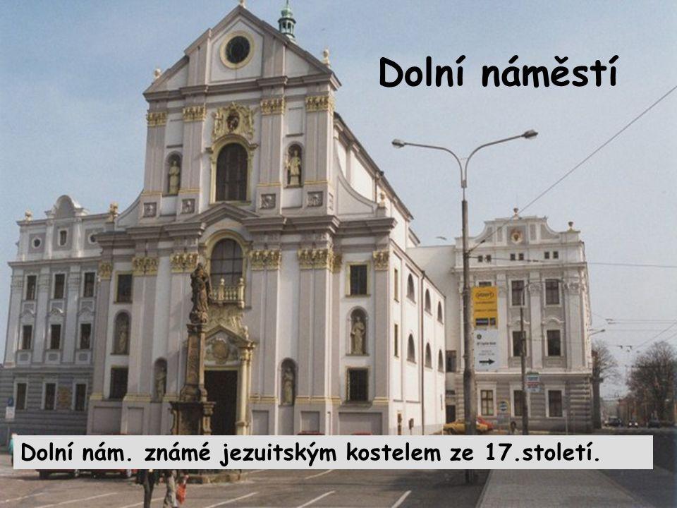 Dolní náměstí Dolní nám. známé jezuitským kostelem ze 17.století.