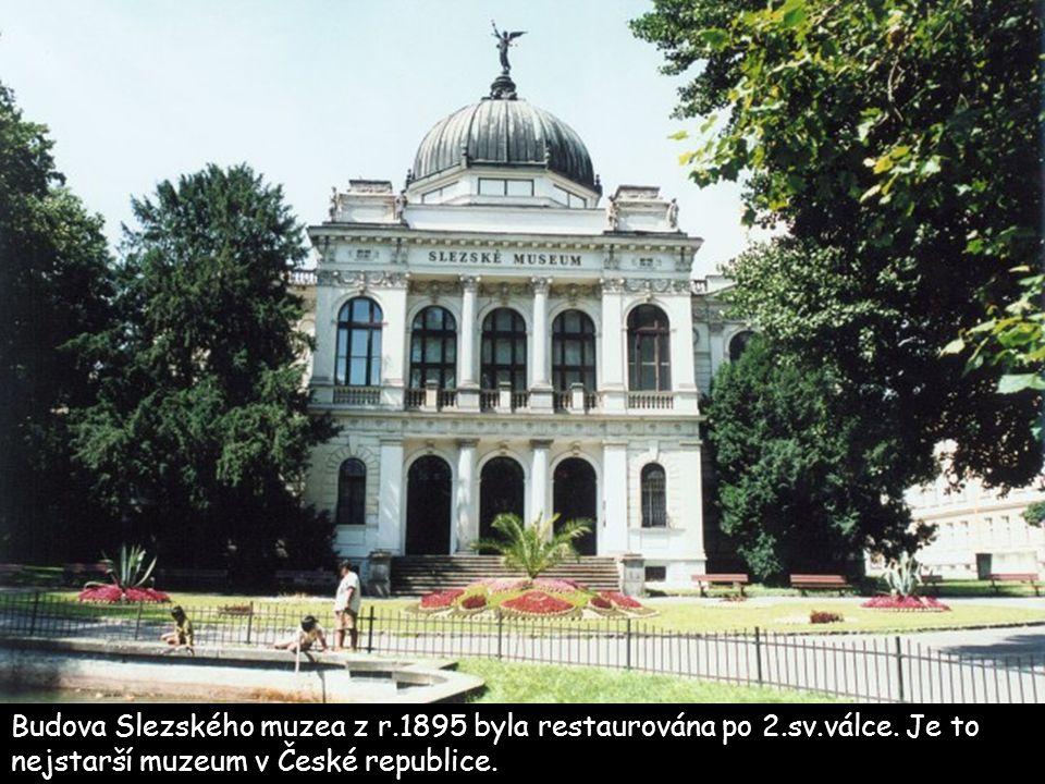 Budova Slezského muzea z r.1895 byla restaurována po 2.sv.válce. Je to nejstarší muzeum v České republice.